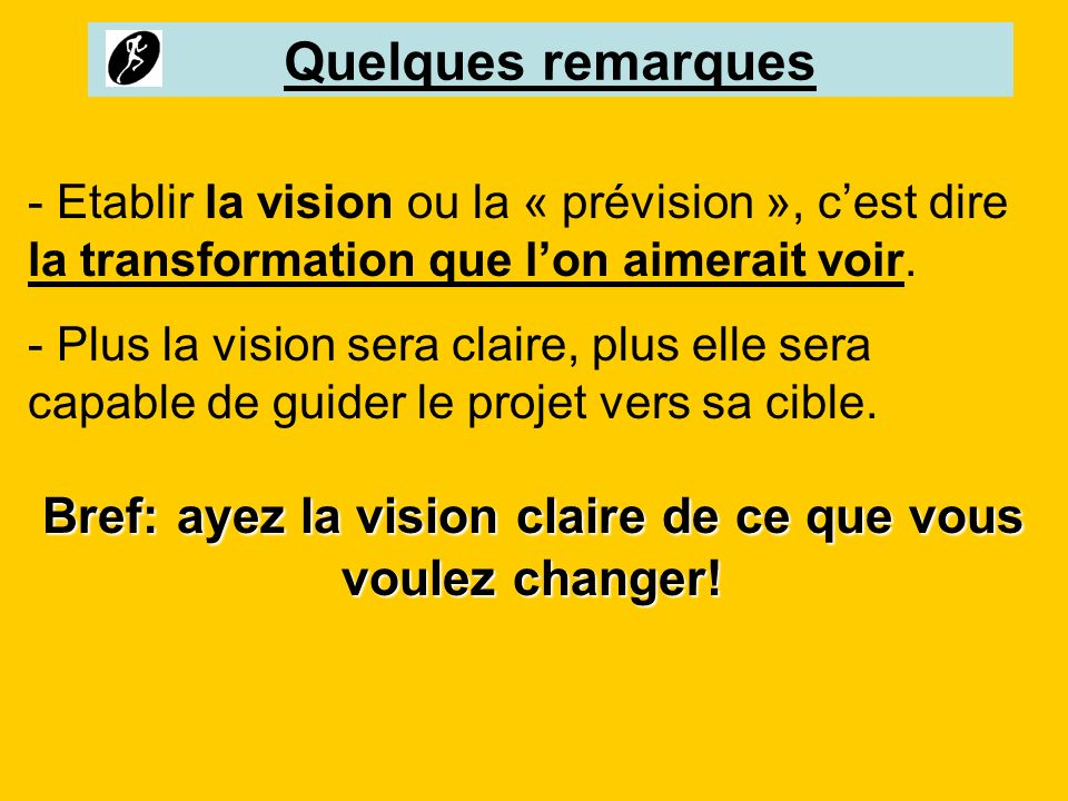 Bref: ayez la vision claire de ce que vous voulez changer!