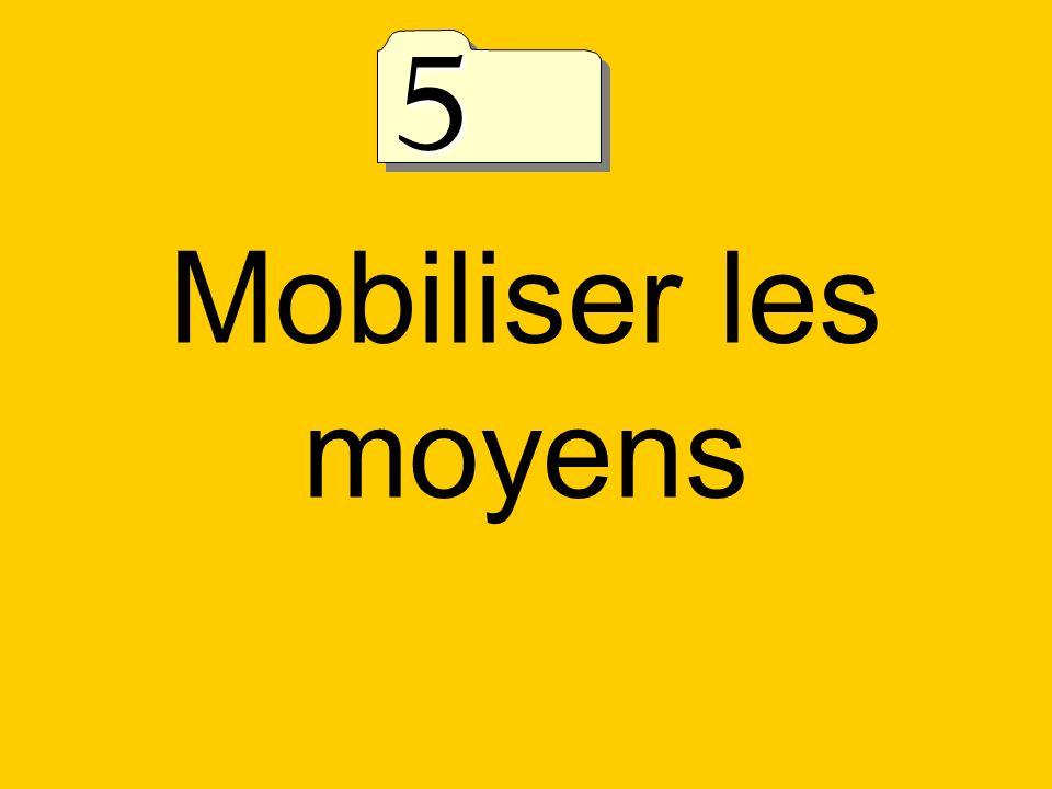 5 Mobiliser les moyens