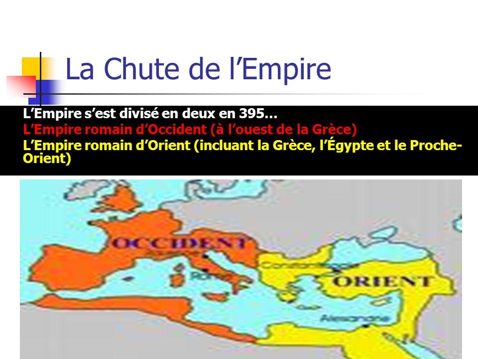La Chute de l'Empire L'Empire s'est divisé en deux en 395… L'Empire romain d'Occident (à l'ouest de la Grèce)