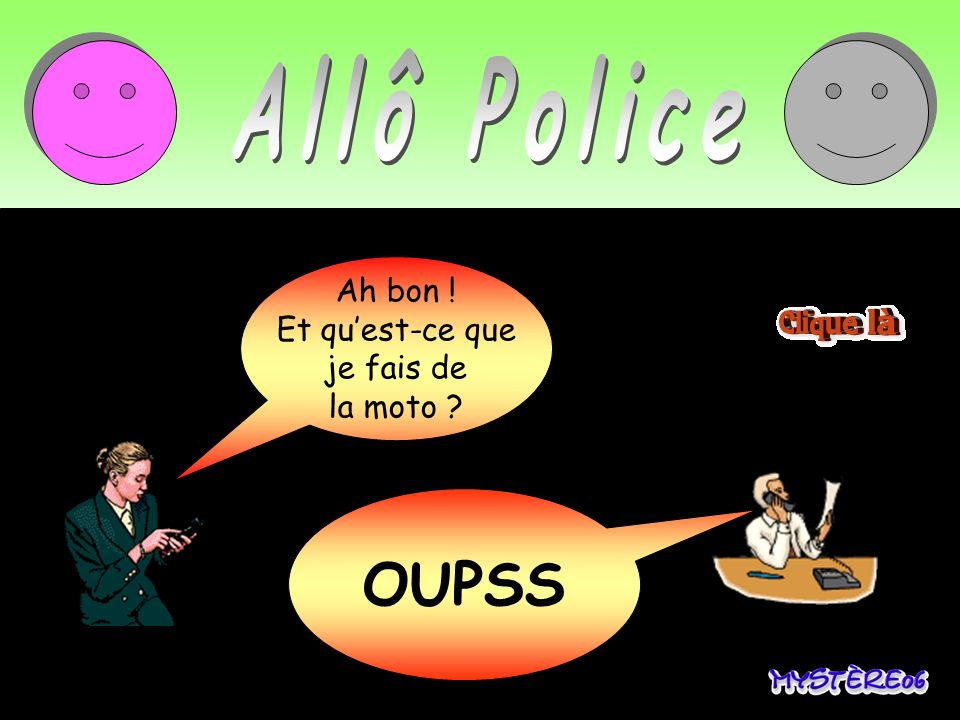 OUPSS Allô Police Allô Police, je Ah bon ! viens d 'écraser