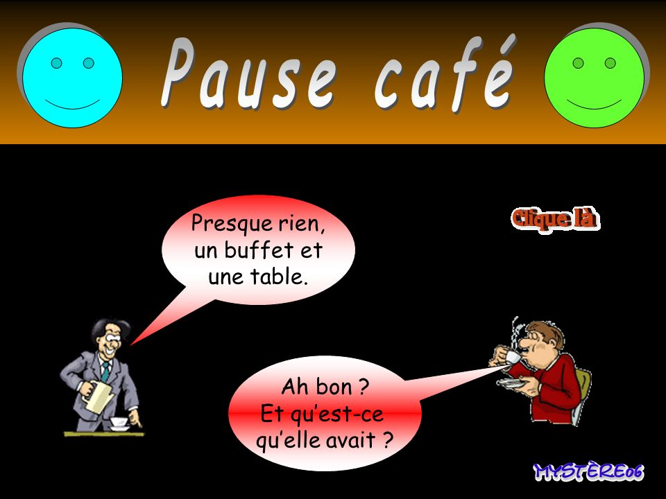 Pause café Tiens, ma Belle Presque rien, Mère est morte un buffet et