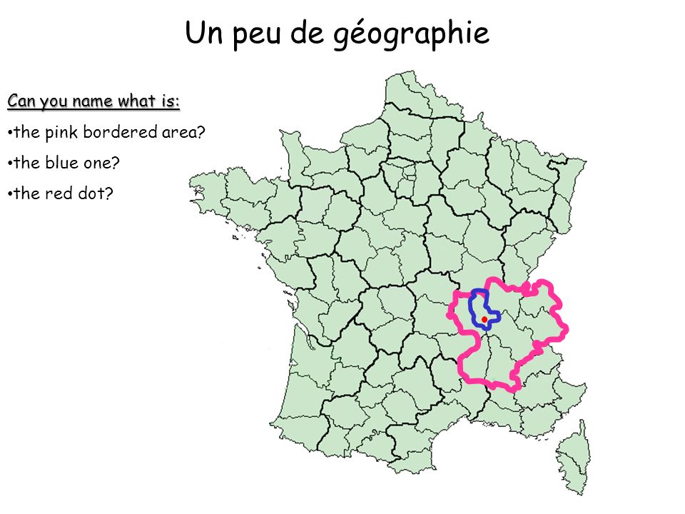 Un peu de géographie Can you name what is: the pink bordered area