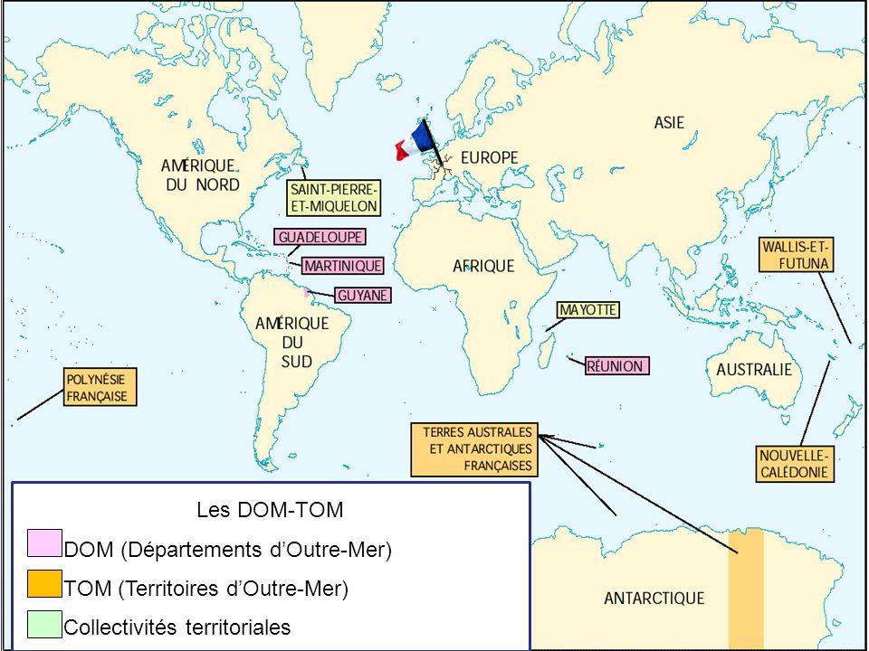 Les DOM-TOM DOM (Départements d'Outre-Mer) TOM (Territoires d'Outre-Mer) Collectivités territoriales.