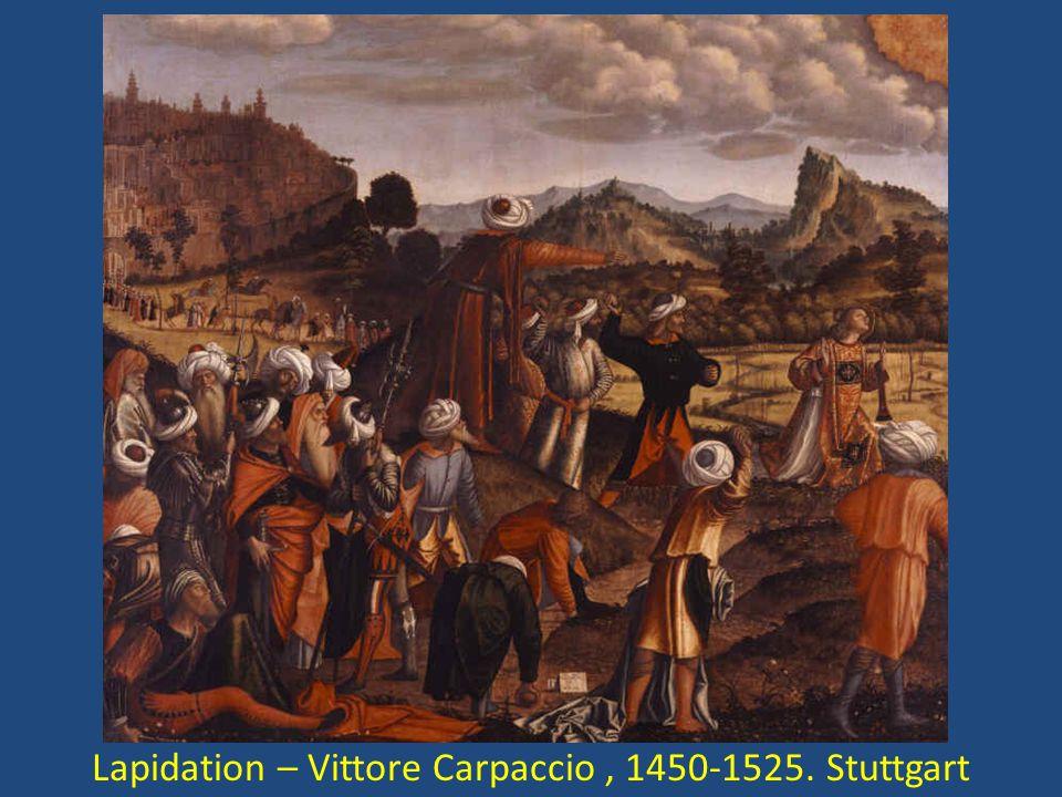 Lapidation – Vittore Carpaccio , 1450-1525. Stuttgart
