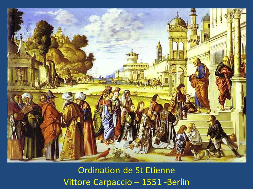 Ordination de St Etienne Vittore Carpaccio – 1551 -Berlin