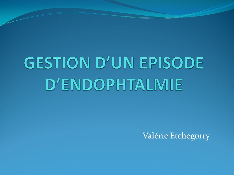 GESTION D'UN EPISODE D'ENDOPHTALMIE