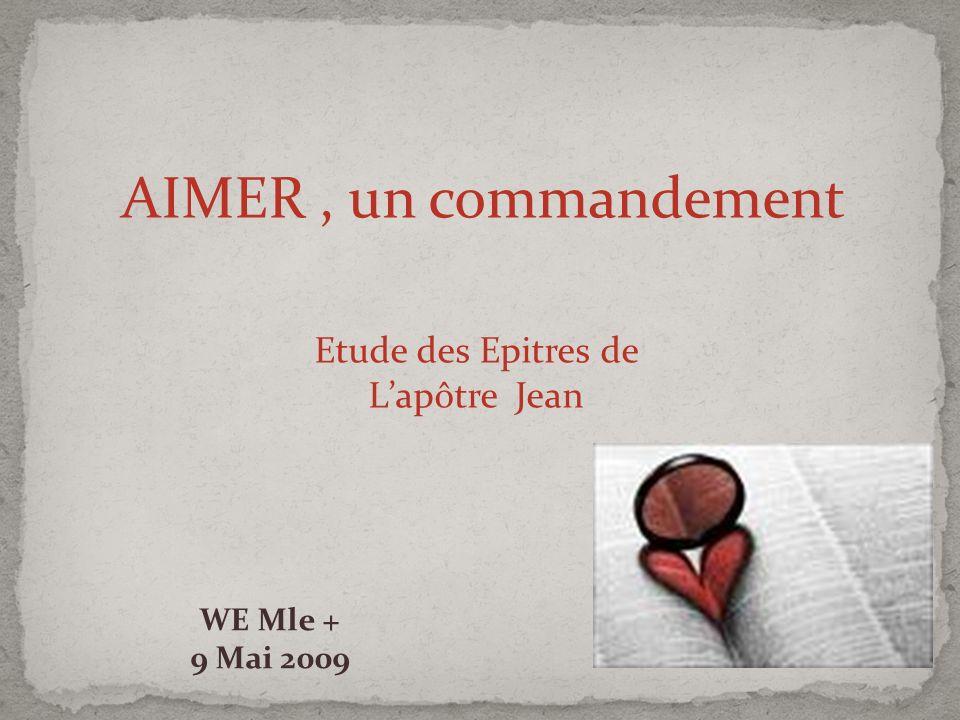 AIMER , un commandement Etude des Epitres de L'apôtre Jean WE Mle +