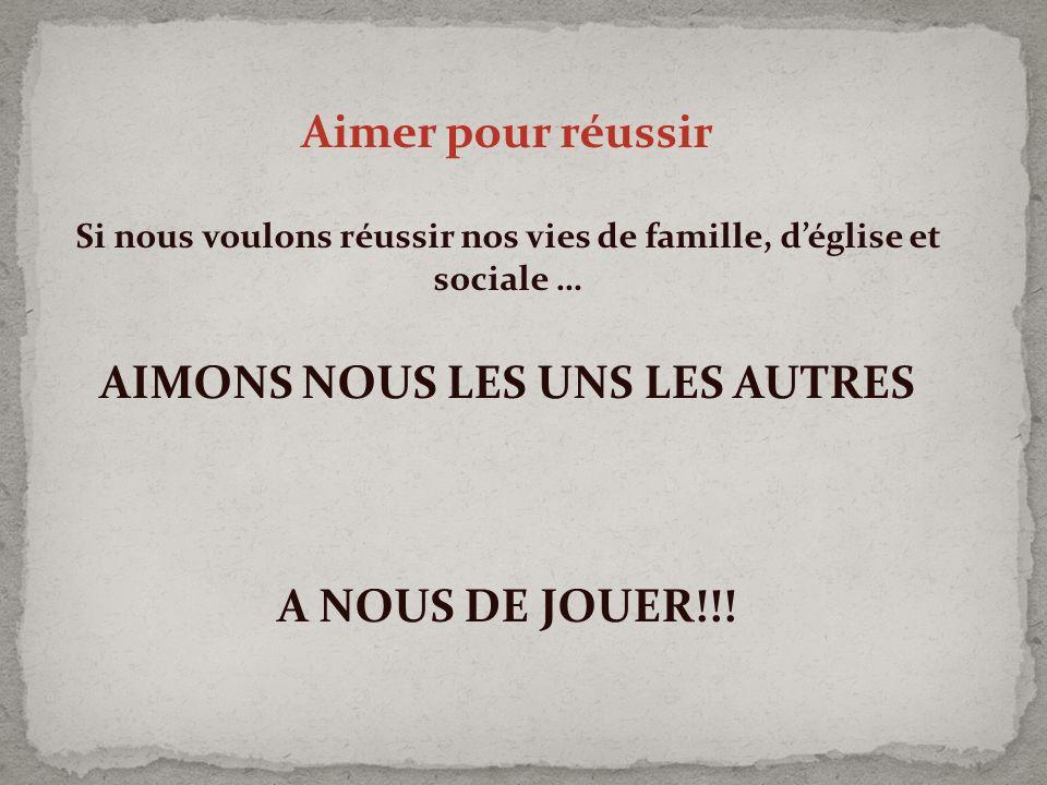 Aimer pour réussir AIMONS NOUS LES UNS LES AUTRES A NOUS DE JOUER!!!
