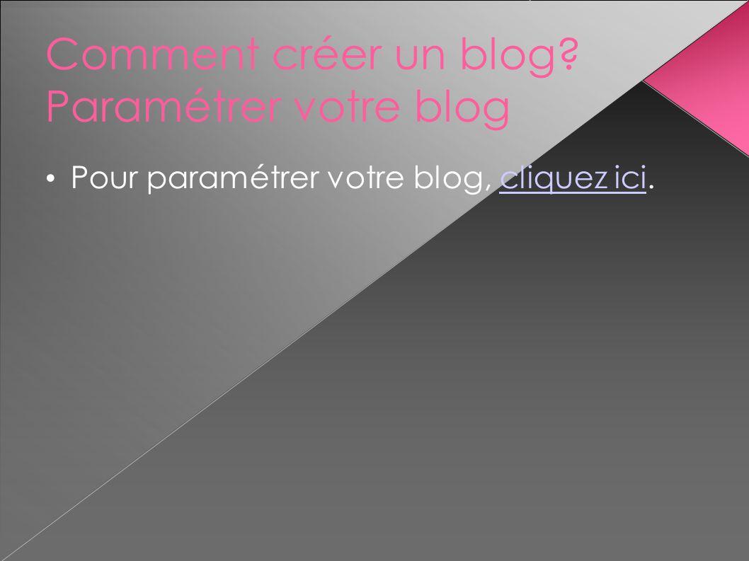 Comment créer un blog Paramétrer votre blog