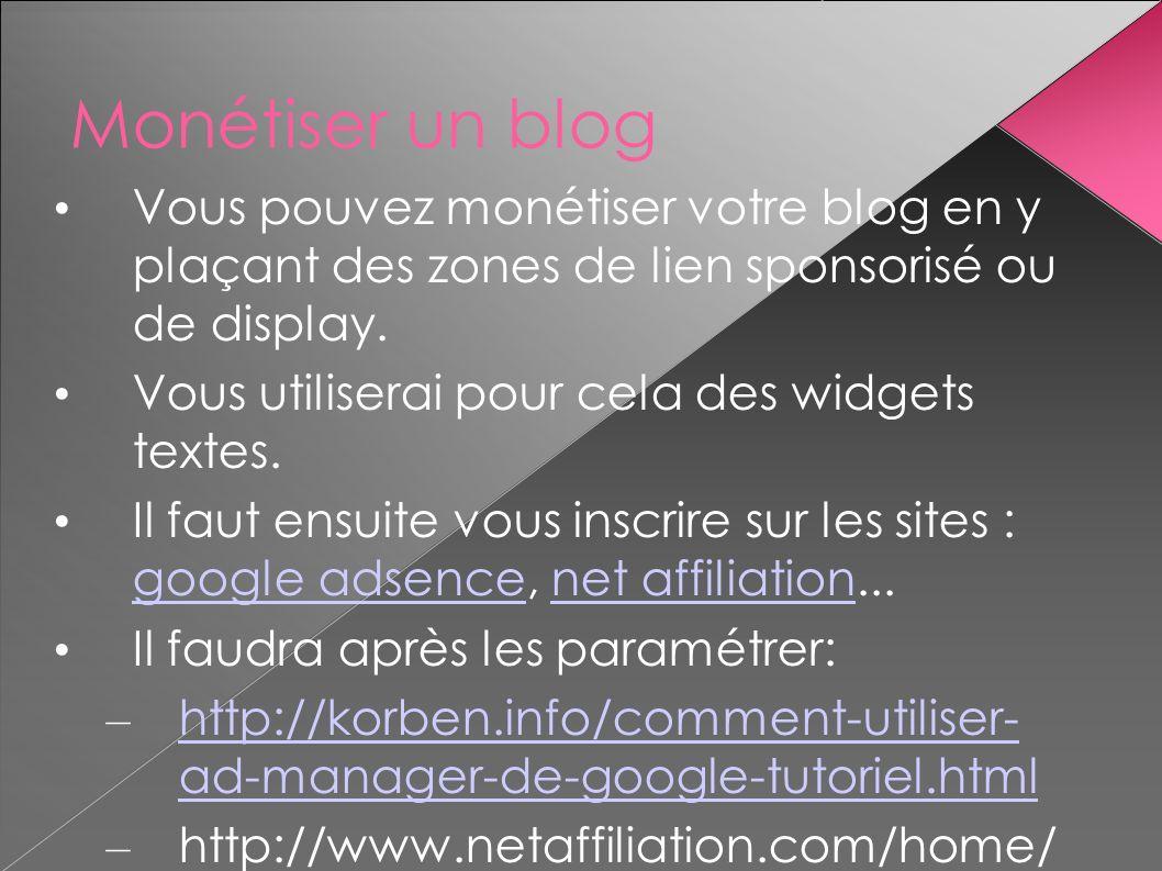 Monétiser un blog Vous pouvez monétiser votre blog en y plaçant des zones de lien sponsorisé ou de display.