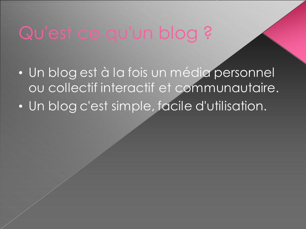 Qu est ce qu un blog Un blog est à la fois un média personnel ou collectif interactif et communautaire.