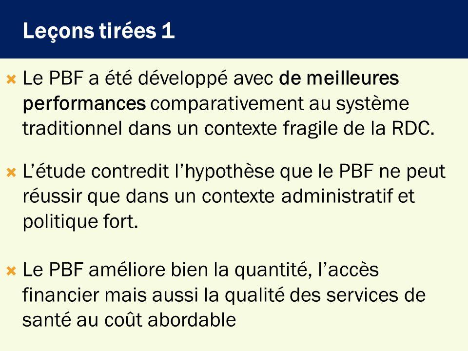 Leçons tirées 1 Le PBF a été développé avec de meilleures performances comparativement au système traditionnel dans un contexte fragile de la RDC.
