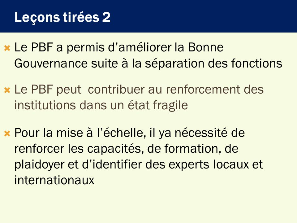 Leçons tirées 2 Le PBF a permis d'améliorer la Bonne Gouvernance suite à la séparation des fonctions.