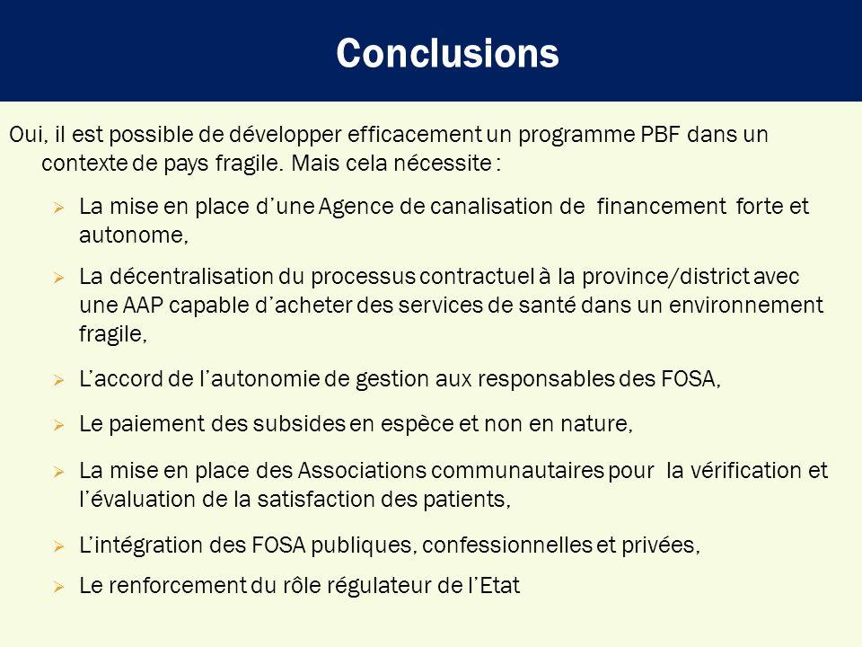 Conclusions Oui, il est possible de développer efficacement un programme PBF dans un contexte de pays fragile. Mais cela nécessite :