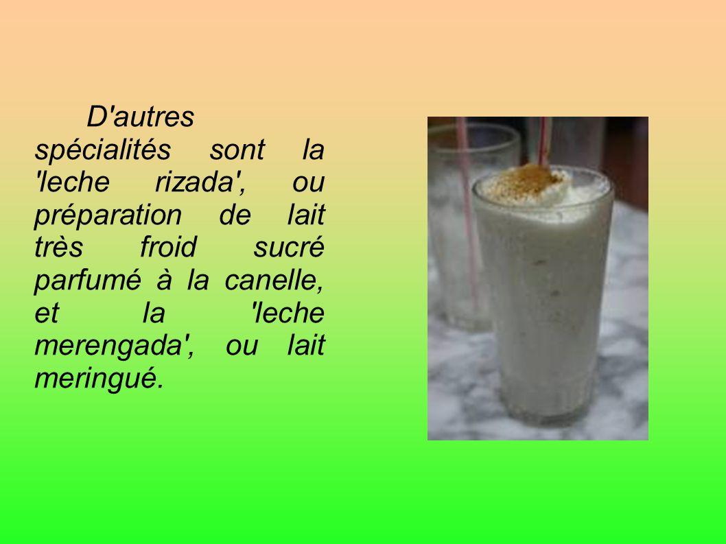 D autres spécialités sont la leche rizada , ou préparation de lait très froid sucré parfumé à la canelle, et la leche merengada , ou lait meringué.