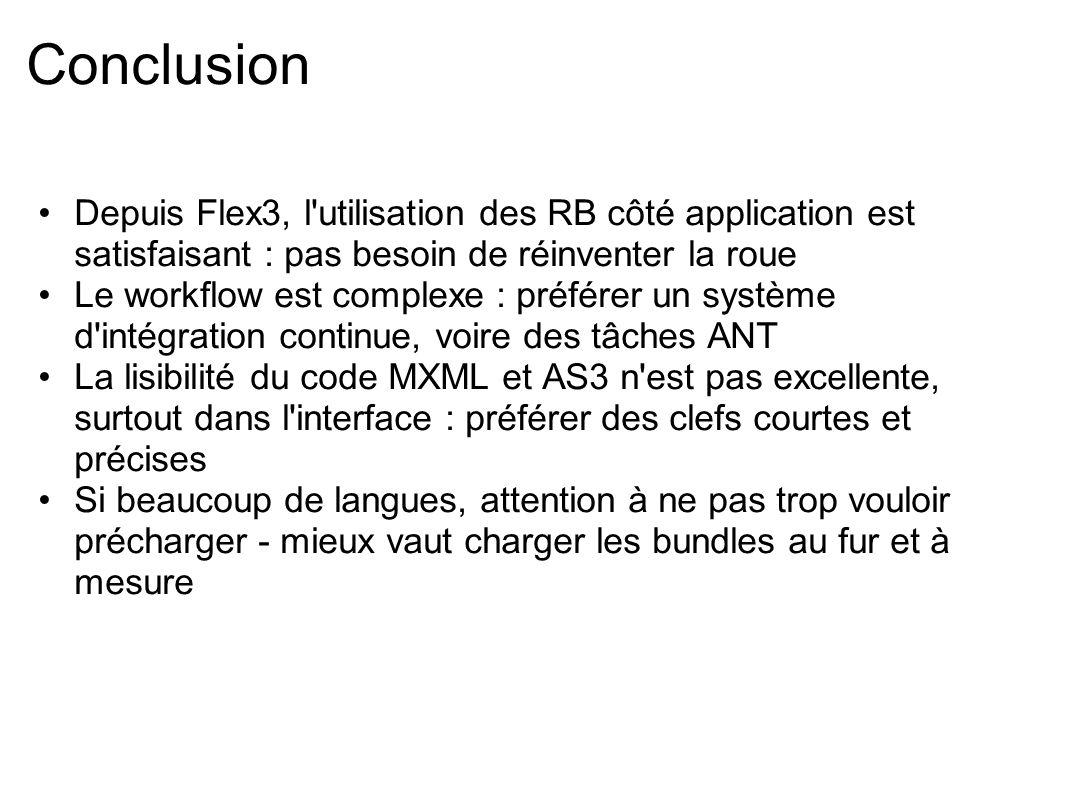 Conclusion Depuis Flex3, l utilisation des RB côté application est satisfaisant : pas besoin de réinventer la roue.