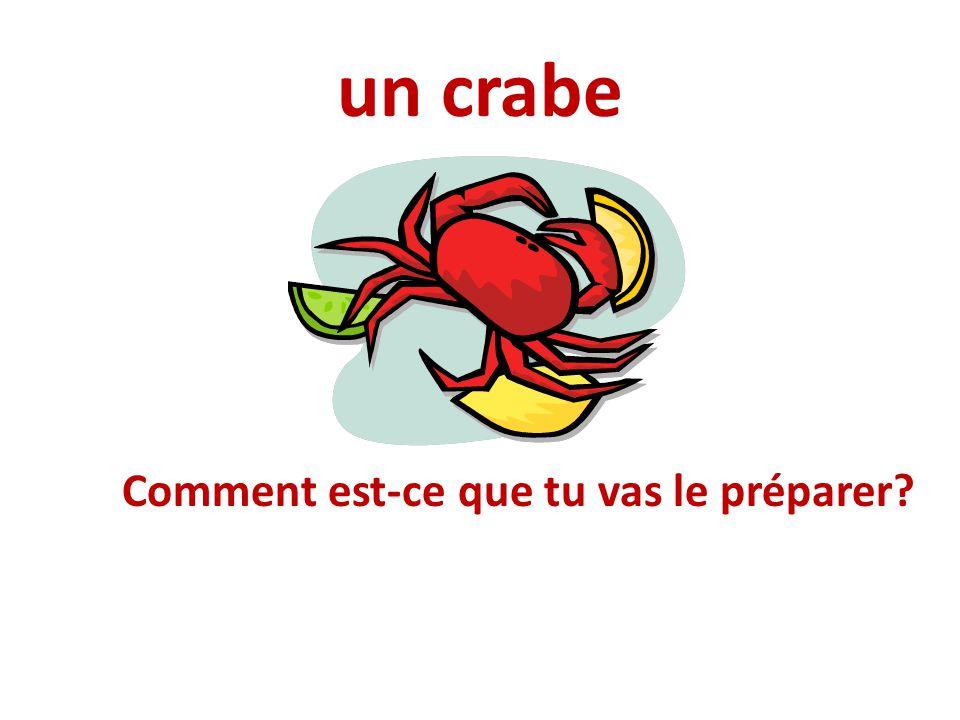un crabe Comment est-ce que tu vas le préparer