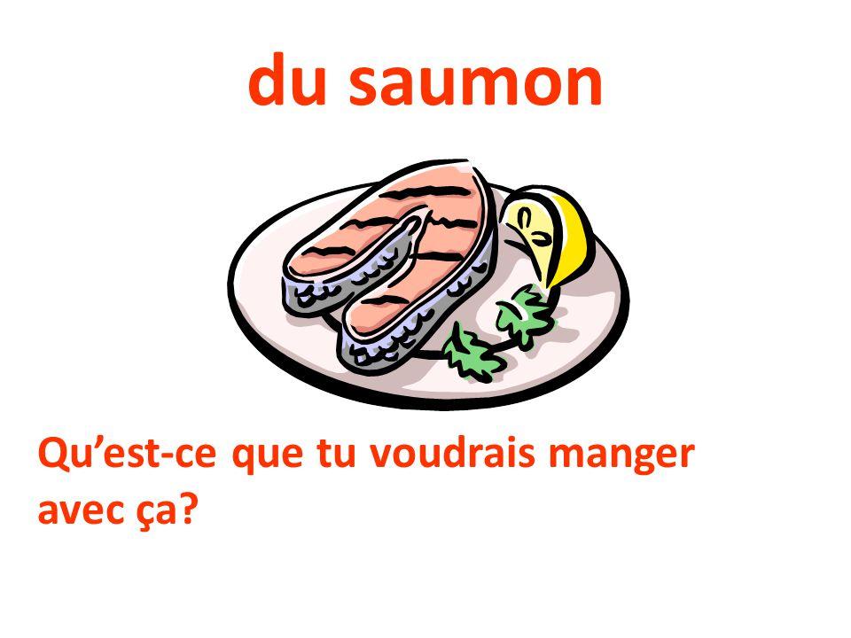 du saumon Qu'est-ce que tu voudrais manger avec ça