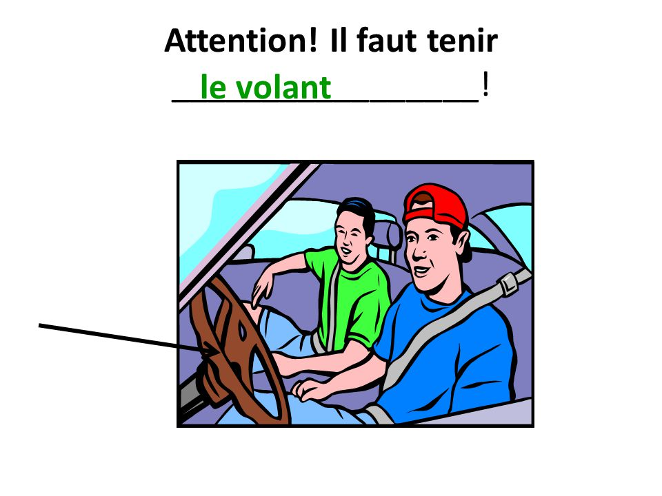 Attention! Il faut tenir _________________!