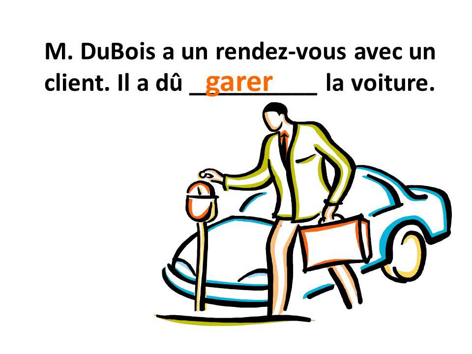 M. DuBois a un rendez-vous avec un client