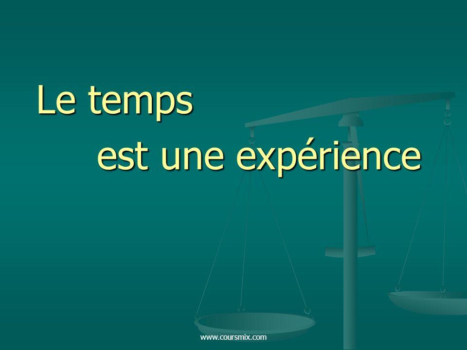 Le temps est une expérience www.coursmix.com
