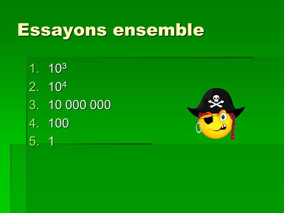 Essayons ensemble 103 104 10 000 000 100 1
