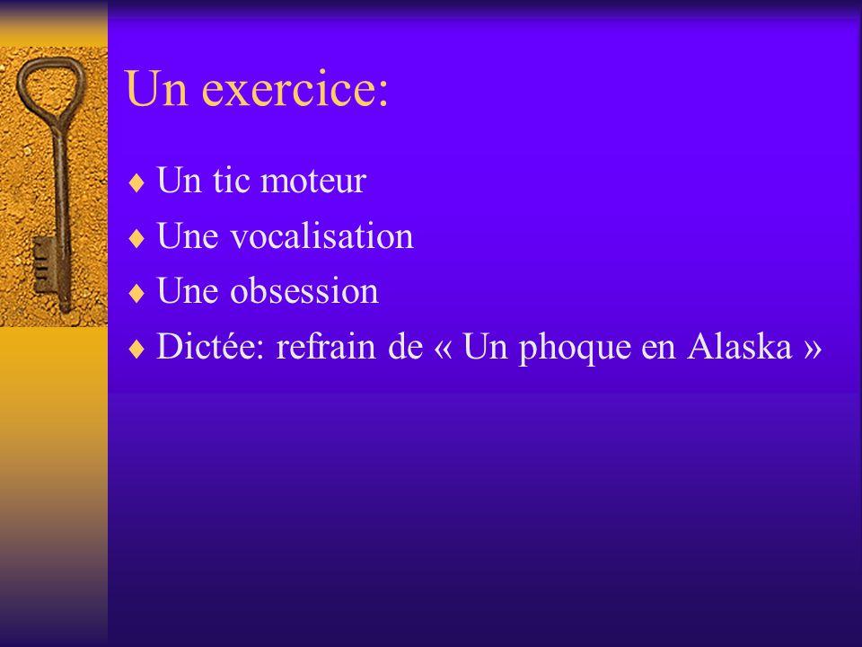 Un exercice: Un tic moteur Une vocalisation Une obsession