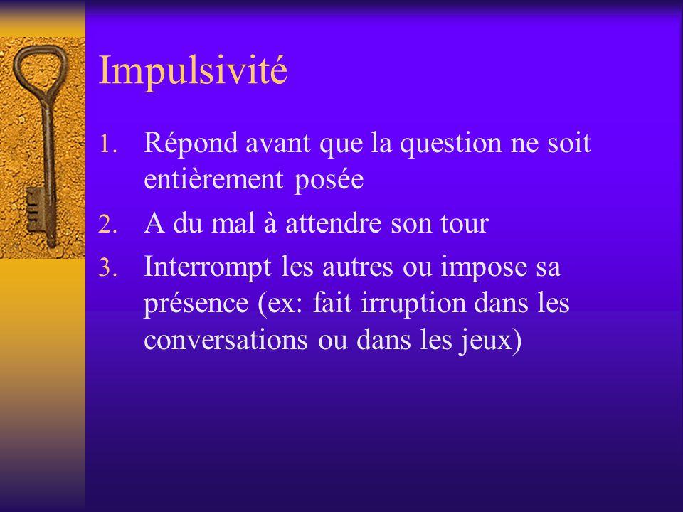 Impulsivité Répond avant que la question ne soit entièrement posée