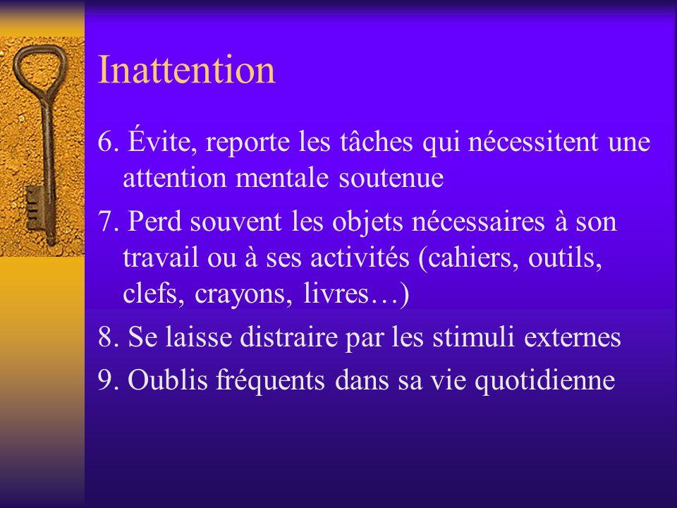 Inattention 6. Évite, reporte les tâches qui nécessitent une attention mentale soutenue.