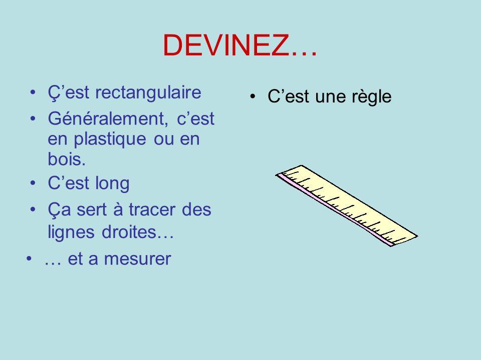 DEVINEZ… Ç'est rectangulaire C'est une règle