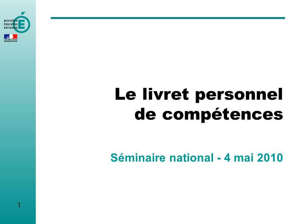 Le livret personnel de compétences Séminaire national - 4 mai 2010