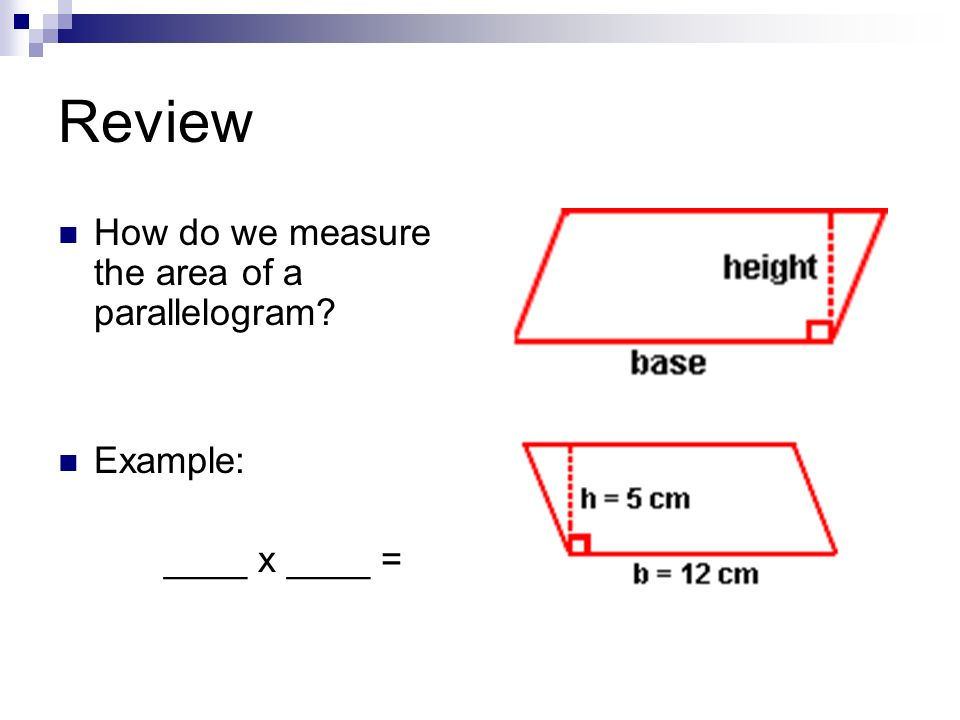 Review How do we measure the area of a parallelogram Example: