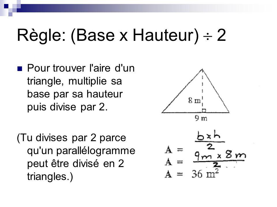 Règle: (Base x Hauteur)  2