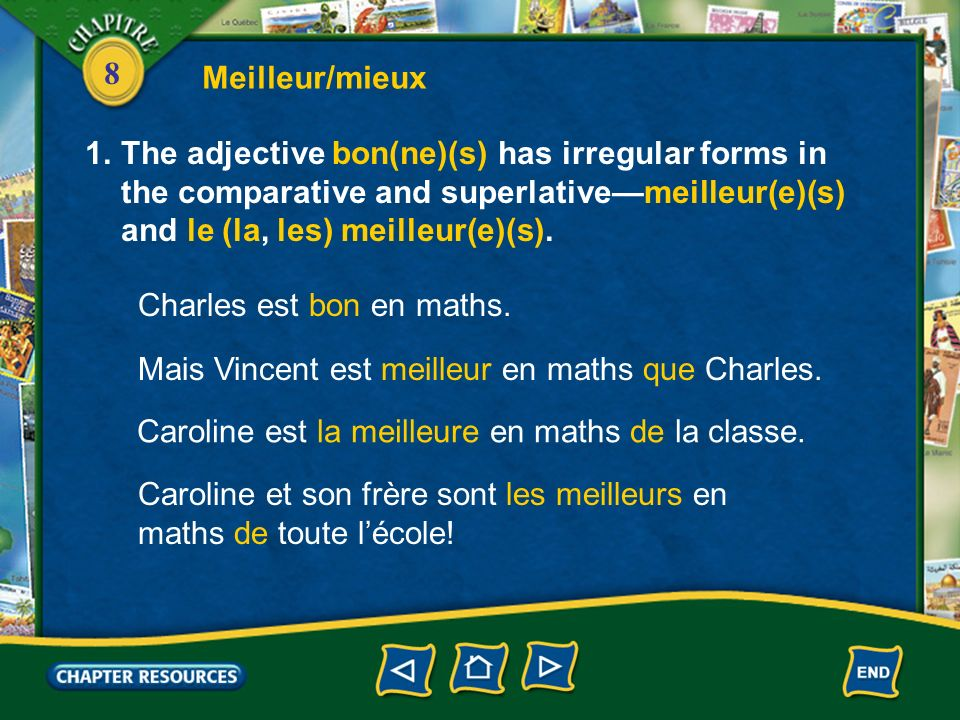 Meilleur/mieux The adjective bon(ne)(s) has irregular forms in the comparative and superlative—meilleur(e)(s) and le (la, les) meilleur(e)(s).