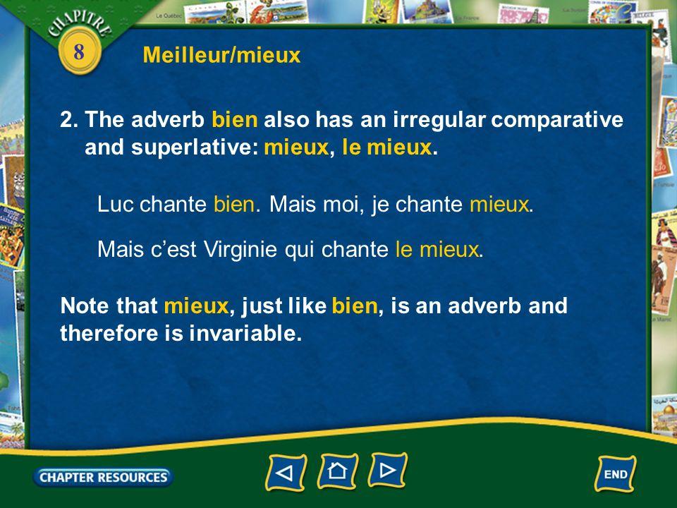 Meilleur/mieux 2. The adverb bien also has an irregular comparative. and superlative: mieux, le mieux.