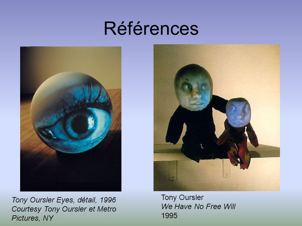 Références Tony Oursler We Have No Free Will 1995