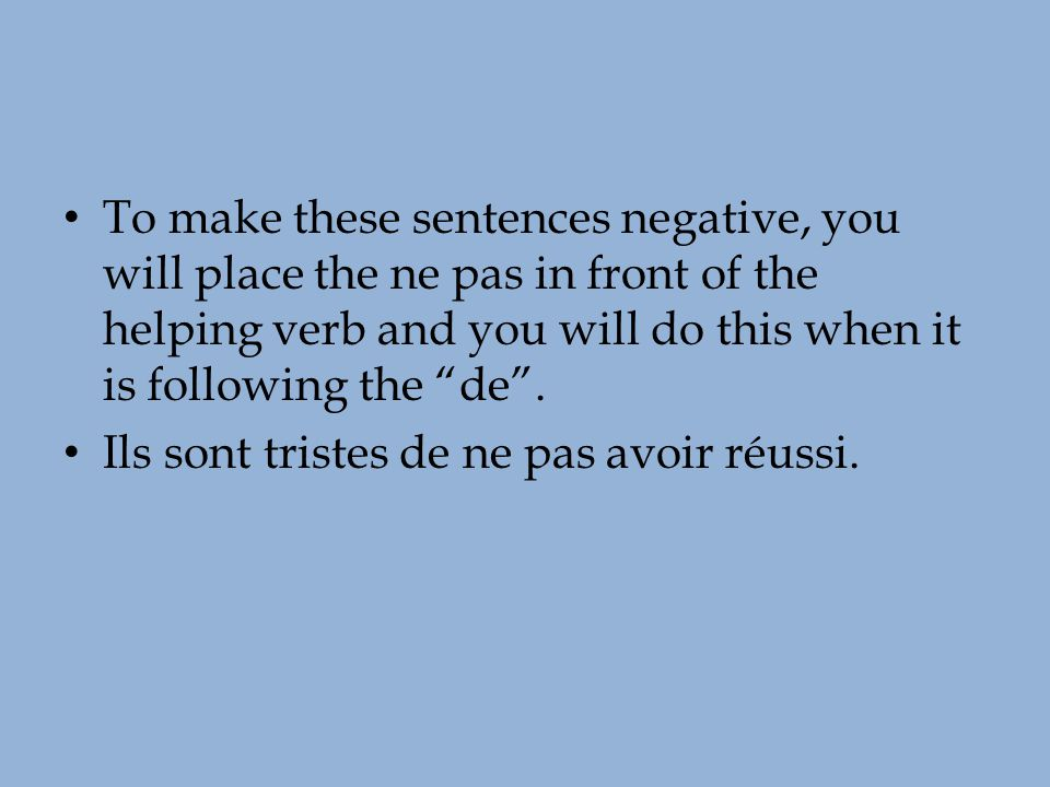 To make these sentences negative, you will place the ne pas in front of the helping verb and you will do this when it is following the de .