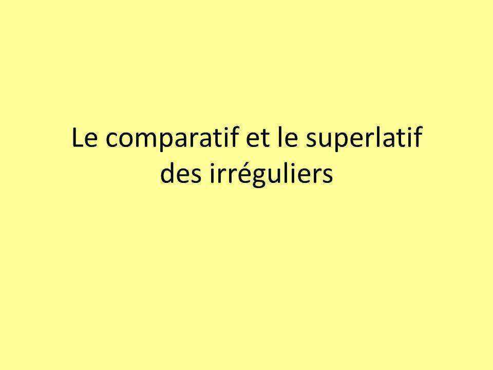 Le comparatif et le superlatif des irréguliers
