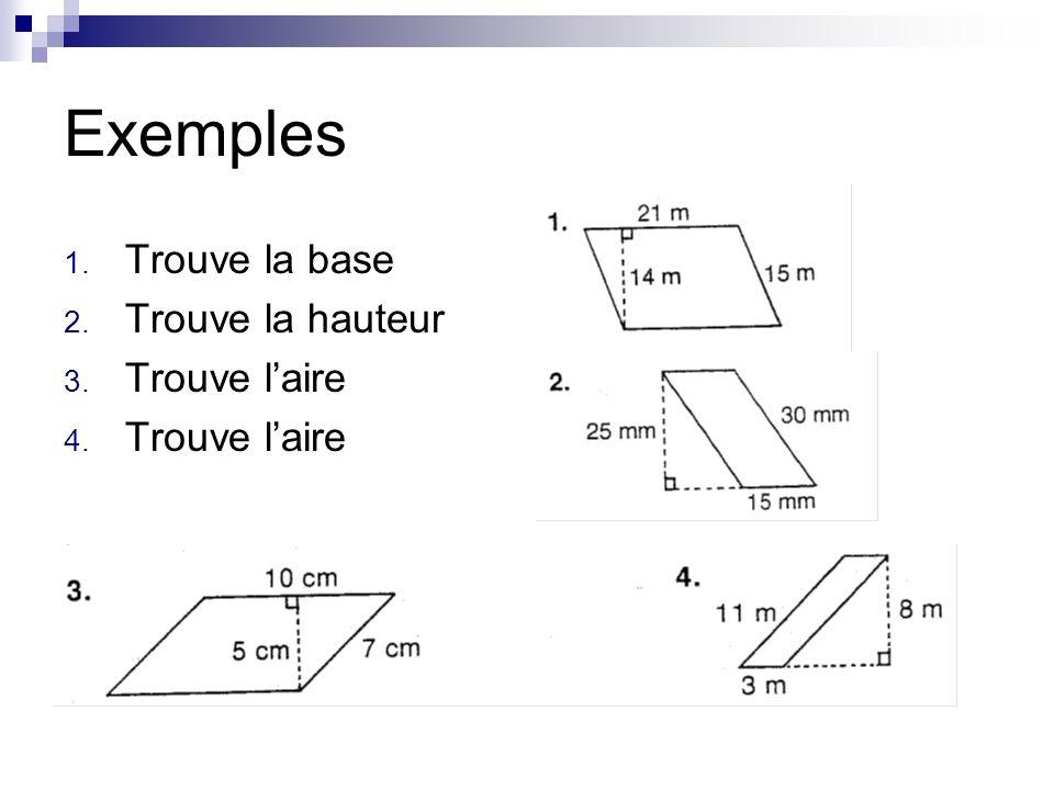 Exemples Trouve la base Trouve la hauteur Trouve l'aire