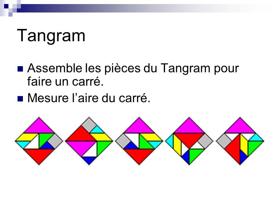 Tangram Assemble les pièces du Tangram pour faire un carré.