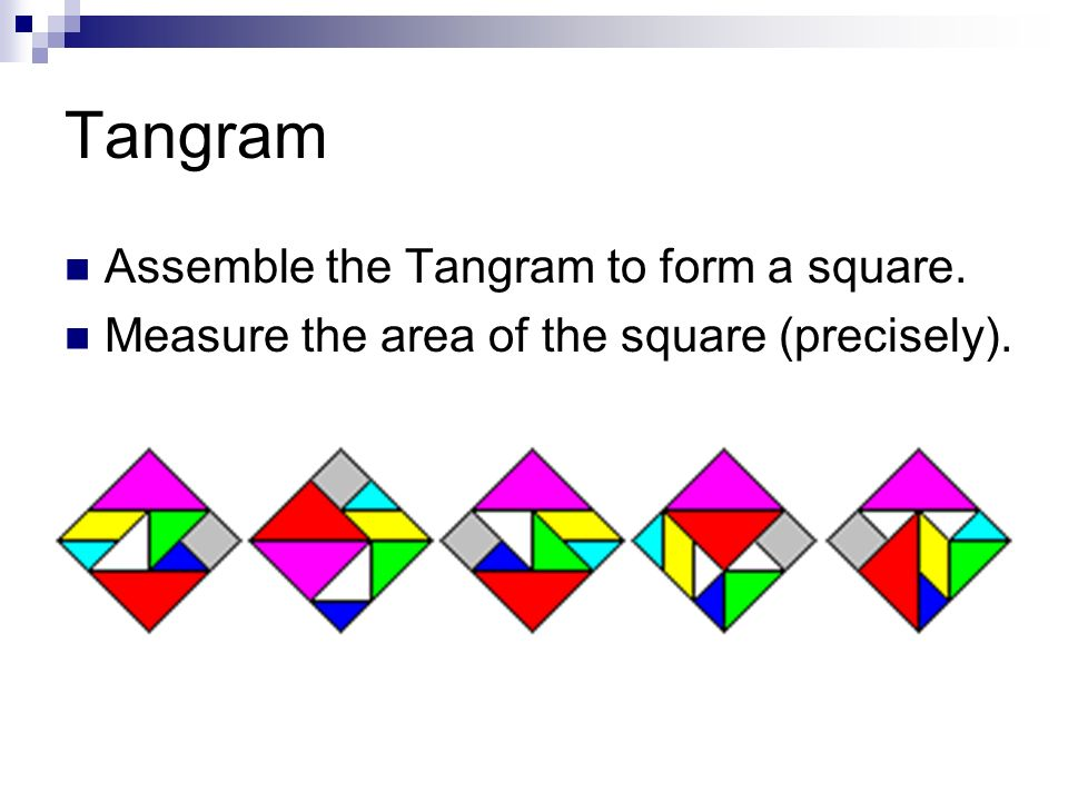 Tangram Assemble the Tangram to form a square.