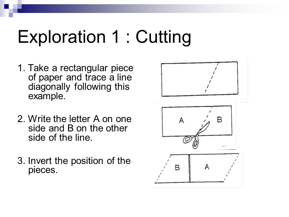 Exploration 1 : Cutting1. Take a rectangular piece of paper and trace a line diagonally following this example.