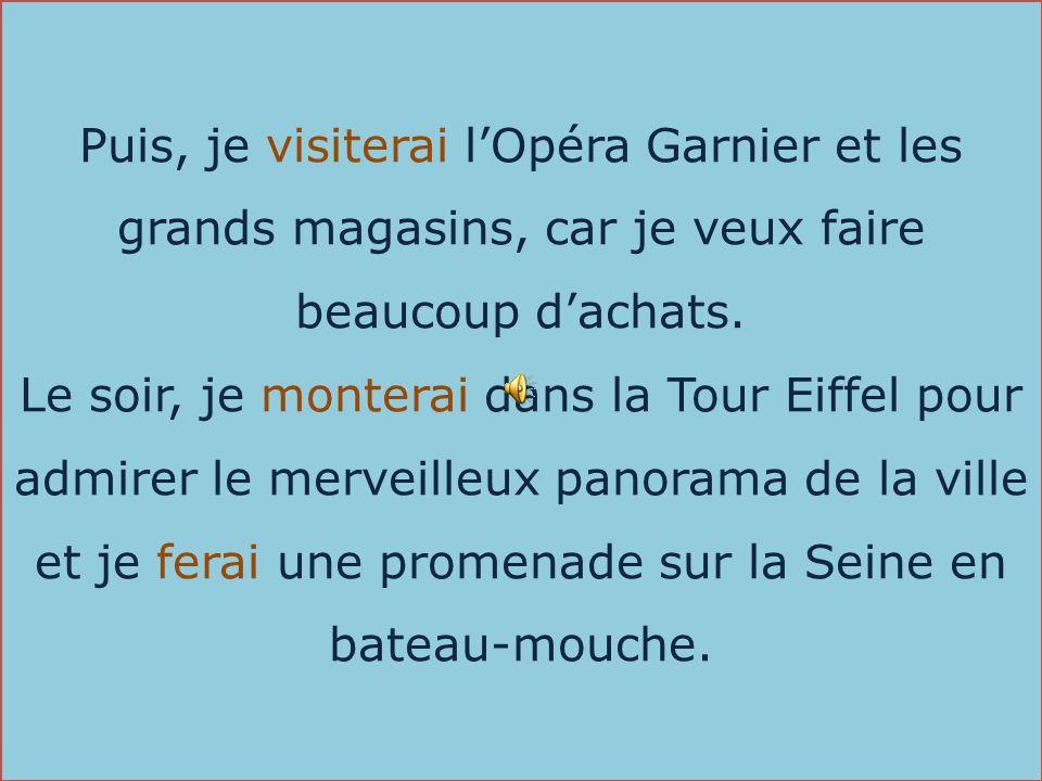 Puis, je visiterai l'Opéra Garnier et les grands magasins, car je veux faire beaucoup d'achats.