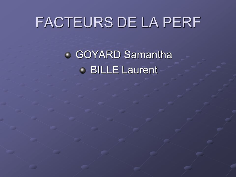 FACTEURS DE LA PERF GOYARD Samantha BILLE Laurent
