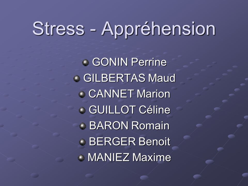 Stress - Appréhension GONIN Perrine GILBERTAS Maud CANNET Marion