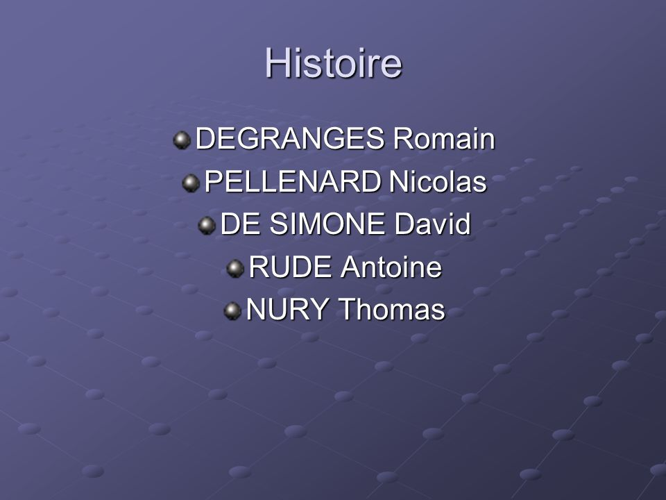 Histoire DEGRANGES Romain PELLENARD Nicolas DE SIMONE David