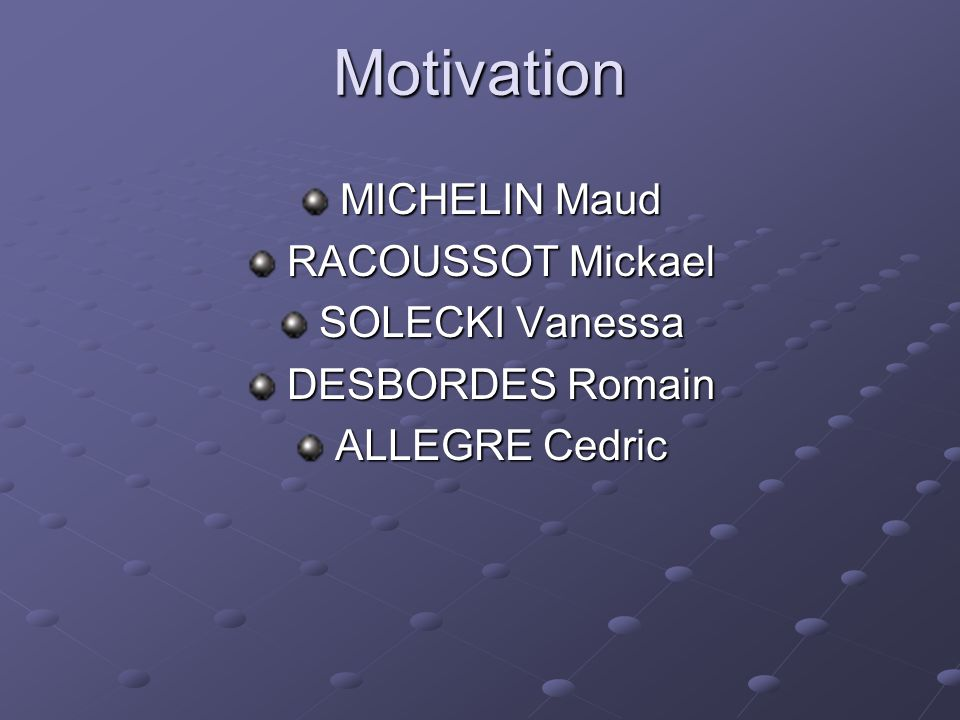 Motivation MICHELIN Maud RACOUSSOT Mickael SOLECKI Vanessa