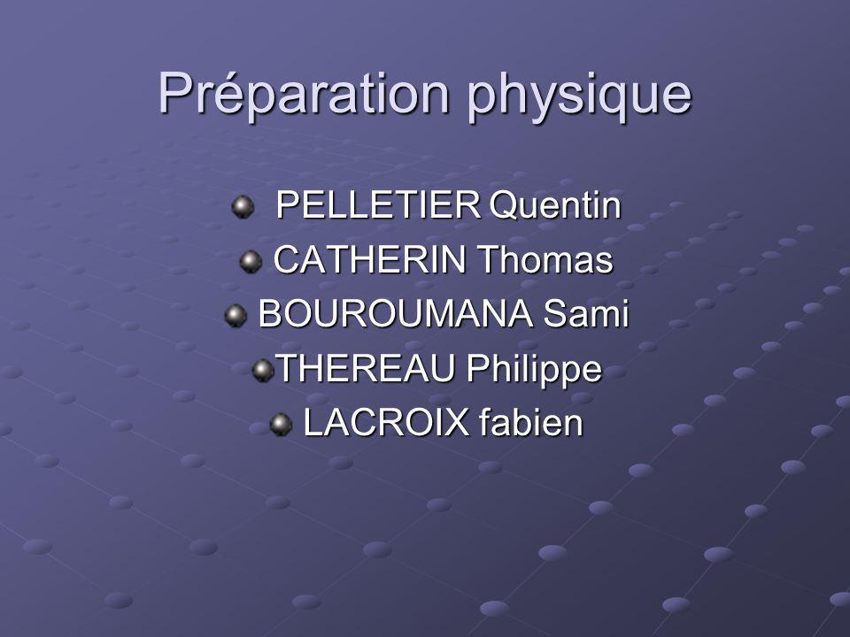 Préparation physique PELLETIER Quentin CATHERIN Thomas BOUROUMANA Sami