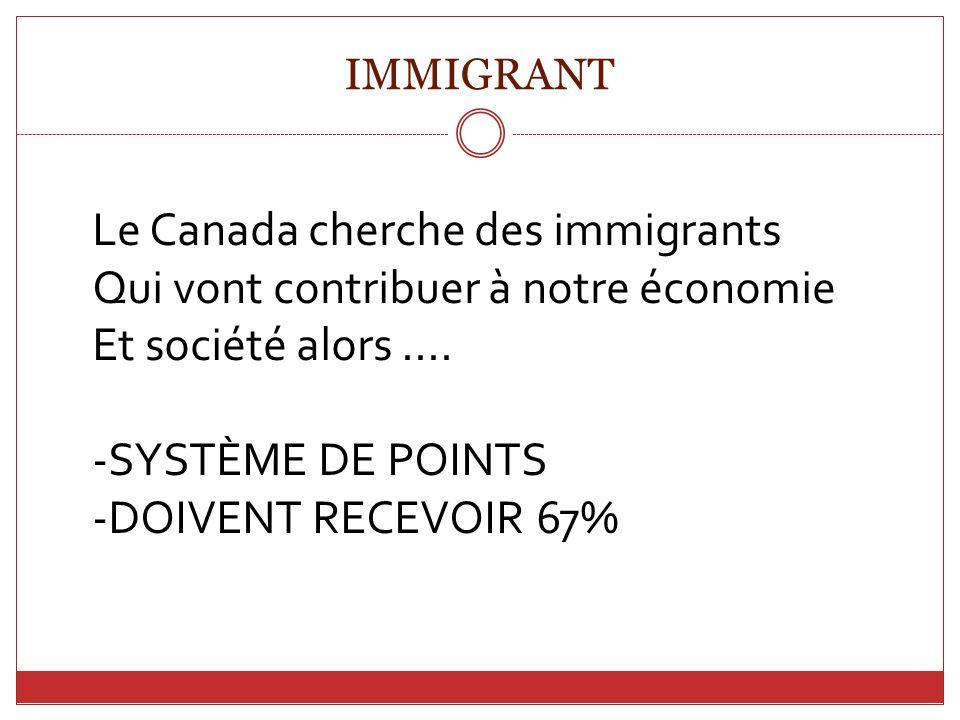 Le Canada cherche des immigrants Qui vont contribuer à notre économie