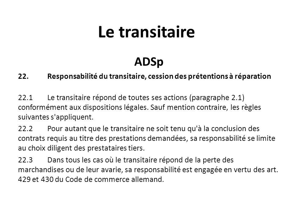 Le transitaire ADSp. 22. Responsabilité du transitaire, cession des prétentions à réparation.